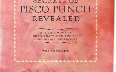 Pisco Punch ~ Being a true account of the rediscovery of San Francisco's Long Lost Favorite Of Favorites